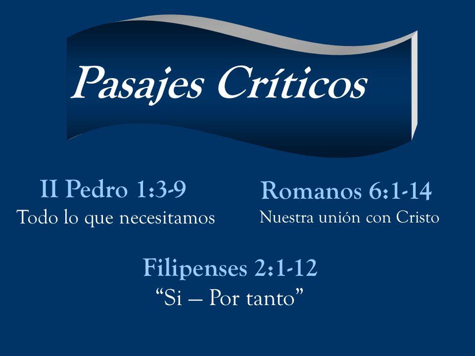 Pasajes Críticos II Pedro 1:3-9 Romanos 6:1-14 Filipenses 2:1-12