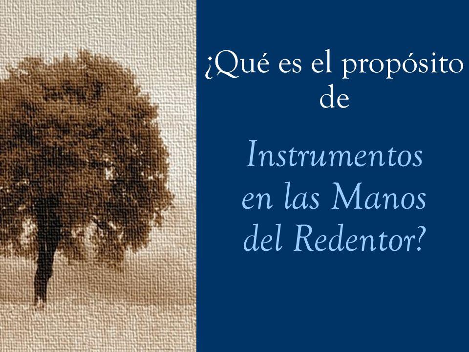 ¿Qué es el propósito de Instrumentos en las Manos del Redentor