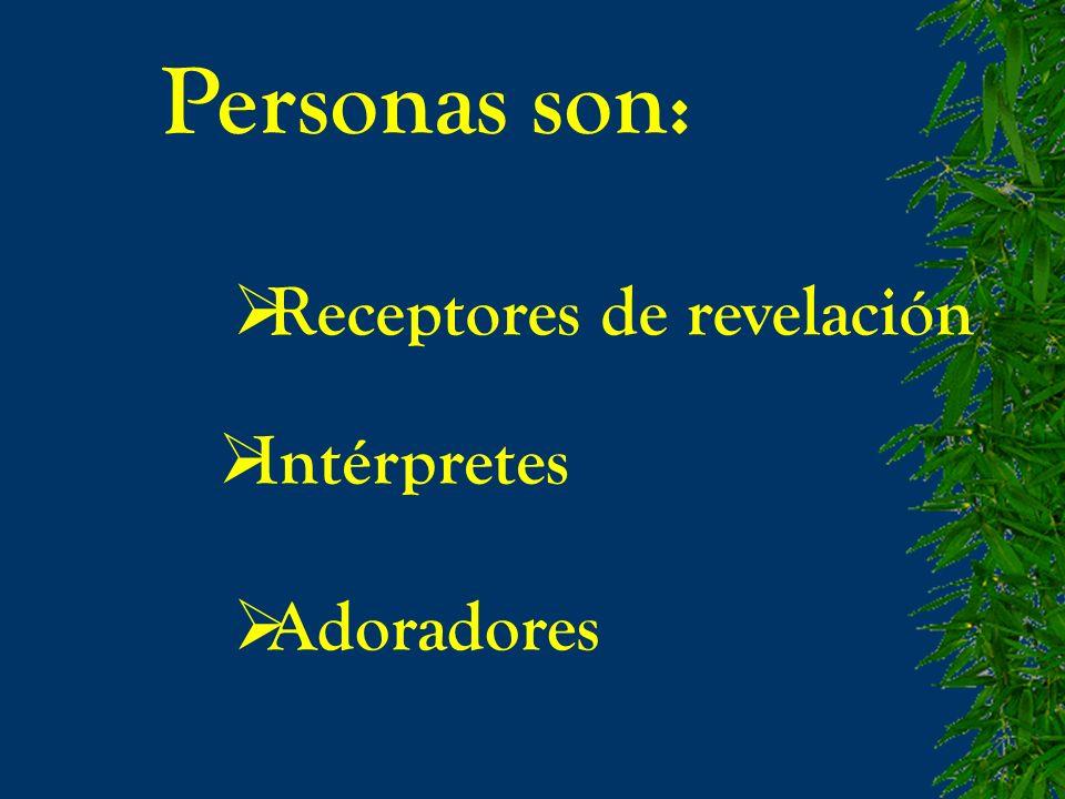 Personas son: Receptores de revelación Intérpretes Adoradores