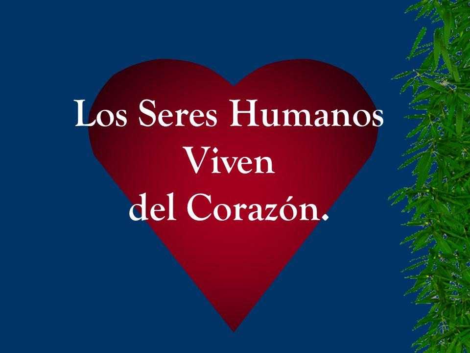 Los Seres Humanos Viven del Corazón.