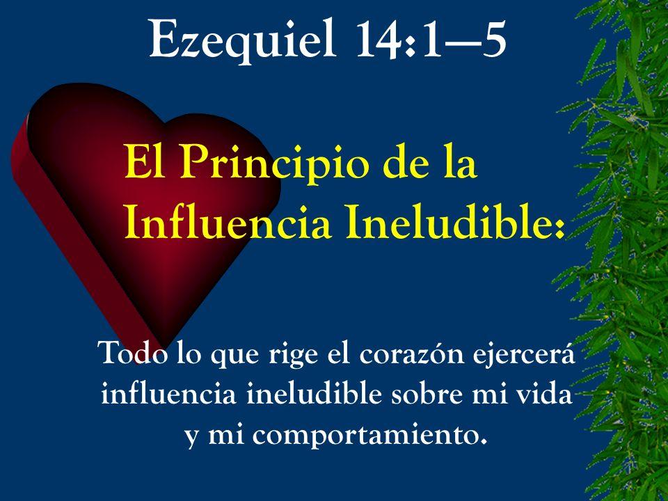 Ezequiel 14:1—5 El Principio de la Influencia Ineludible: