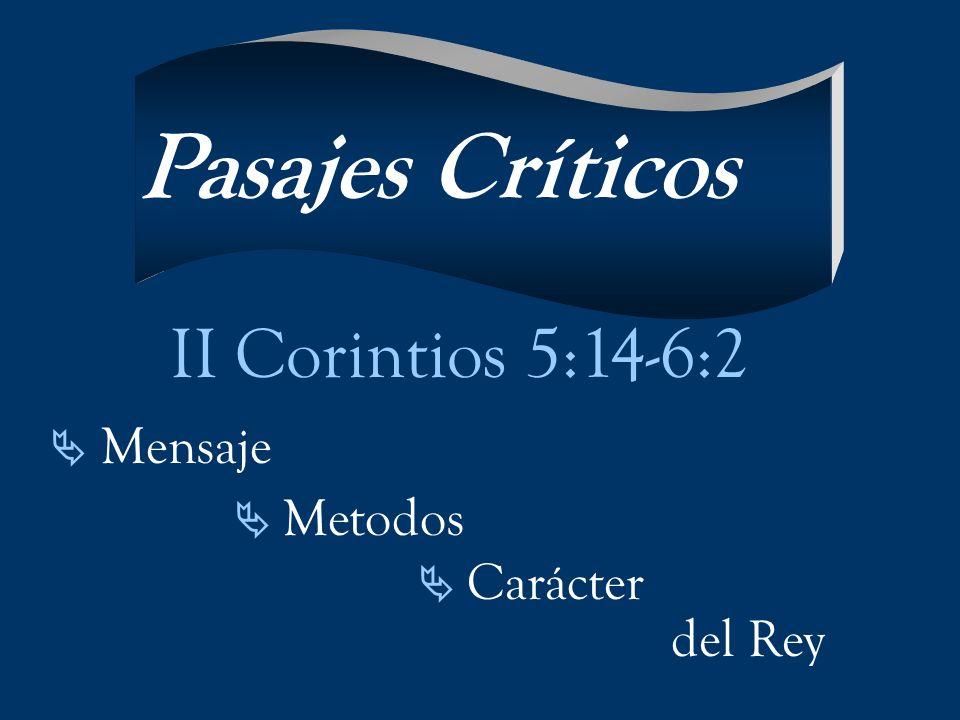 Pasajes Críticos II Corintios 5:14-6:2 del Rey  Mensaje  Metodos