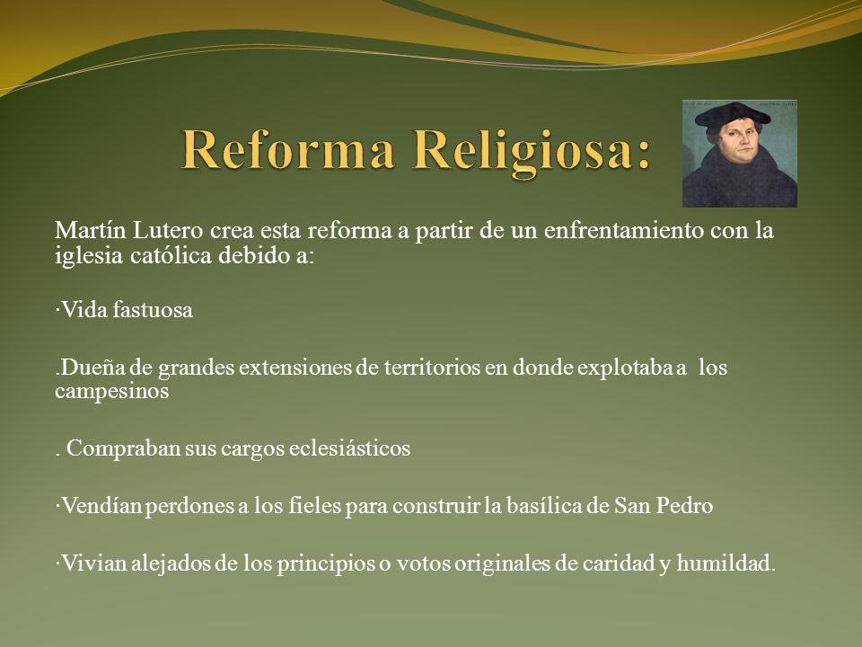 Reforma Religiosa: Martín Lutero crea esta reforma a partir de un enfrentamiento con la iglesia católica debido a: