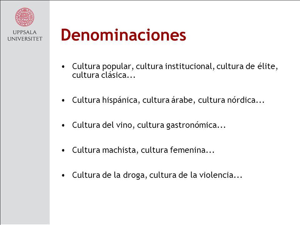 Denominaciones Cultura popular, cultura institucional, cultura de élite, cultura clásica... Cultura hispánica, cultura árabe, cultura nórdica...