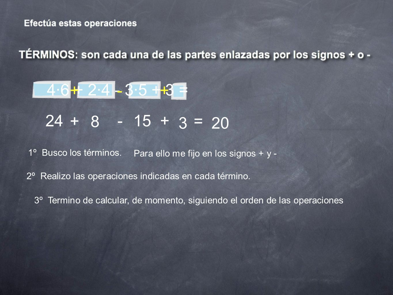 4·6 + 2·4 - 3·5 + 3 = + - + 24. + 8. - 15. + = 3. 20. 1º Busco los términos. Para ello me fijo en los signos + y -