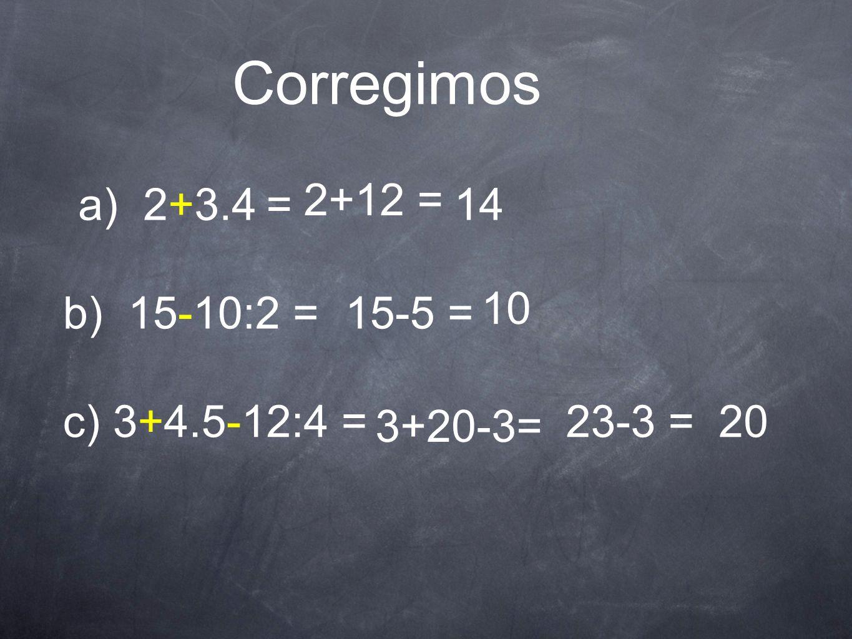 Corregimos 2+12 = a) 2+3.4 = 14 10 b) 15-10:2 = 15-5 = c) 3+4.5-12:4 =