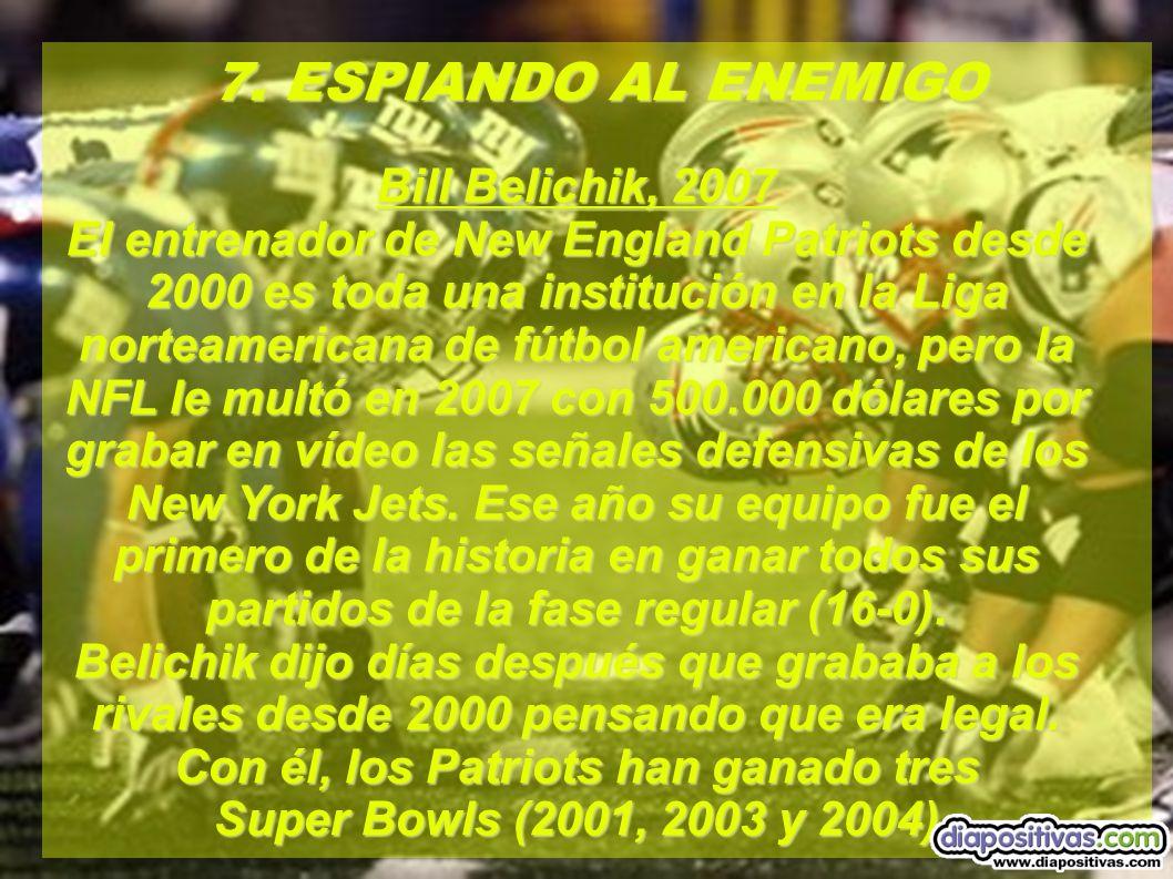 7. ESPIANDO AL ENEMIGO Bill Belichik, 2007
