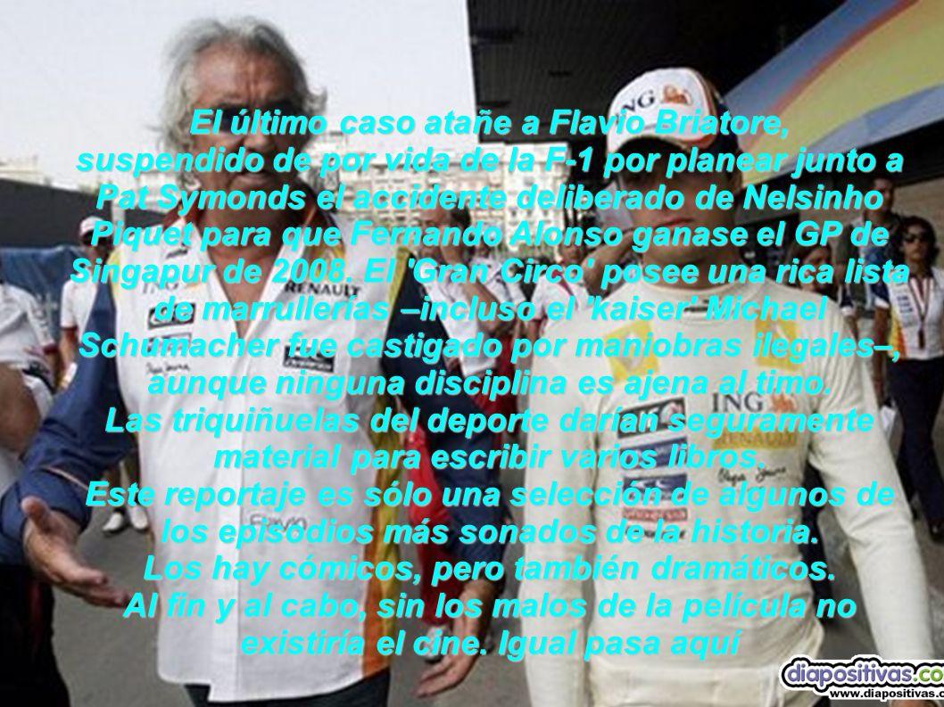 El último caso atañe a Flavio Briatore, suspendido de por vida de la F-1 por planear junto a Pat Symonds el accidente deliberado de Nelsinho Piquet para que Fernando Alonso ganase el GP de Singapur de 2008.