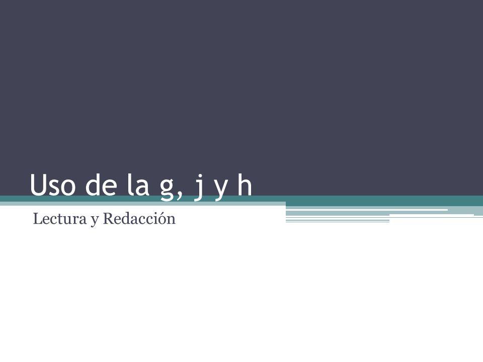 Uso de la g, j y h Lectura y Redacción