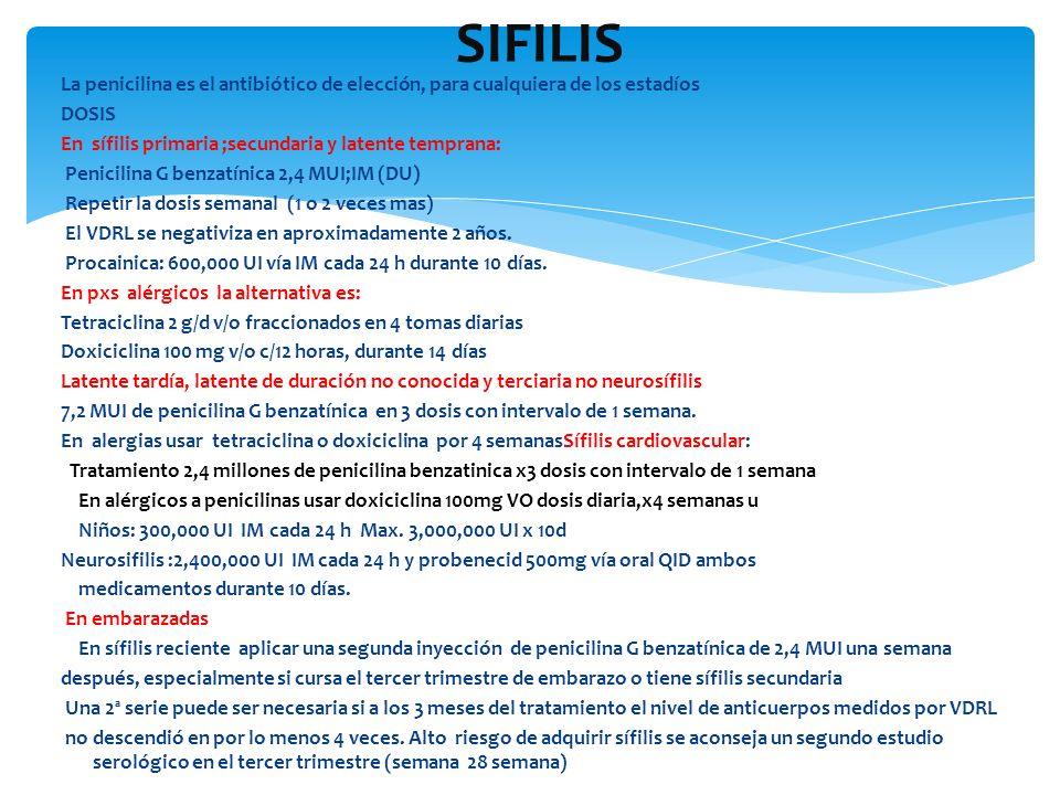 SIFILIS La penicilina es el antibiótico de elección, para cualquiera de los estadíos. DOSIS. En sífilis primaria ;secundaria y latente temprana: