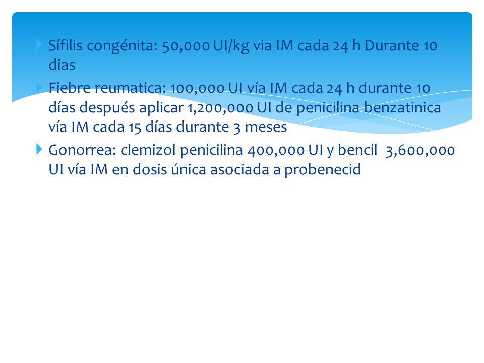 Sífilis congénita: 50,000 UI/kg via IM cada 24 h Durante 10 dias