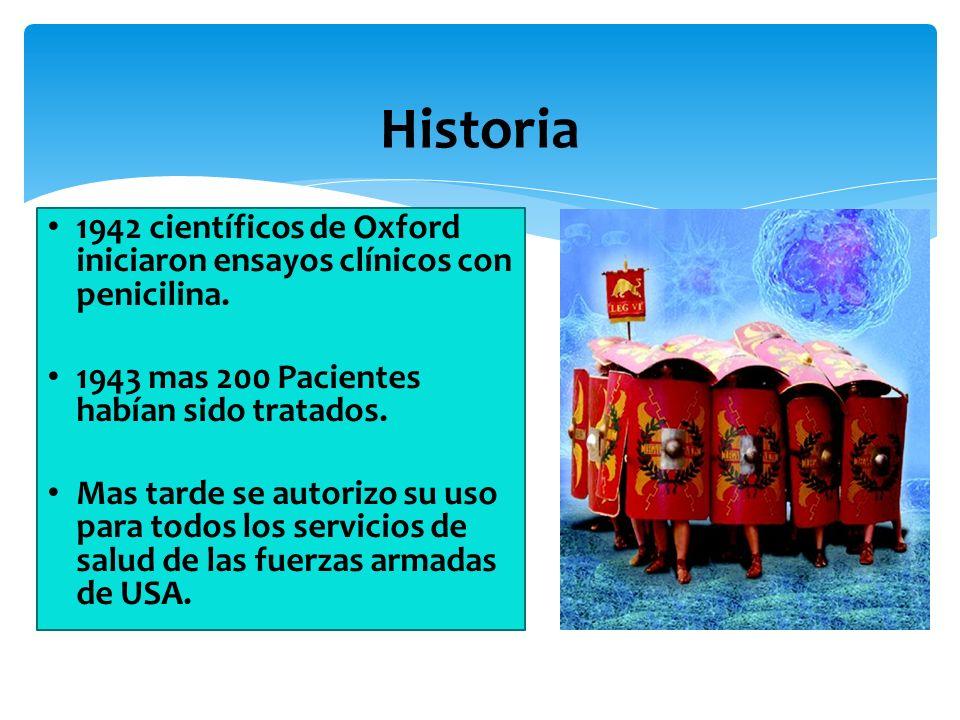 Historia 1942 científicos de Oxford iniciaron ensayos clínicos con penicilina. 1943 mas 200 Pacientes habían sido tratados.