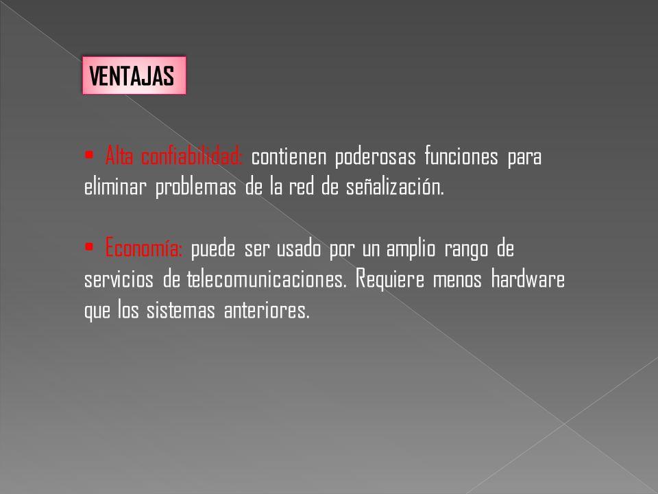 VENTAJAS Alta confiabilidad: contienen poderosas funciones para eliminar problemas de la red de señalización.