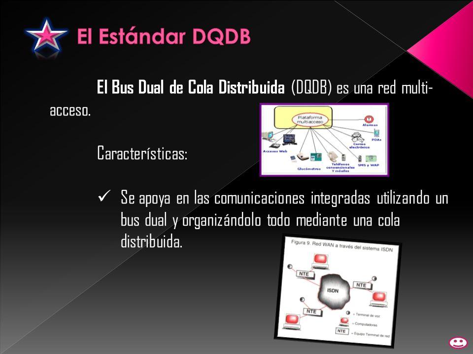 El Estándar DQDB El Bus Dual de Cola Distribuida (DQDB) es una red multi-acceso. Características: