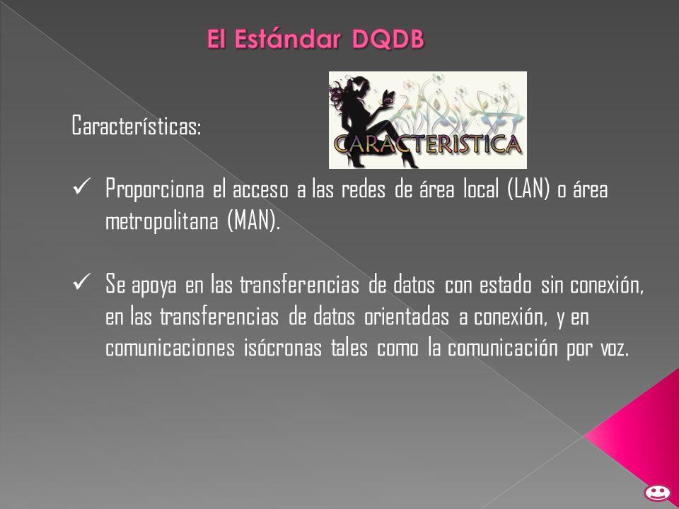 El Estándar DQDB Características: Proporciona el acceso a las redes de área local (LAN) o área metropolitana (MAN).