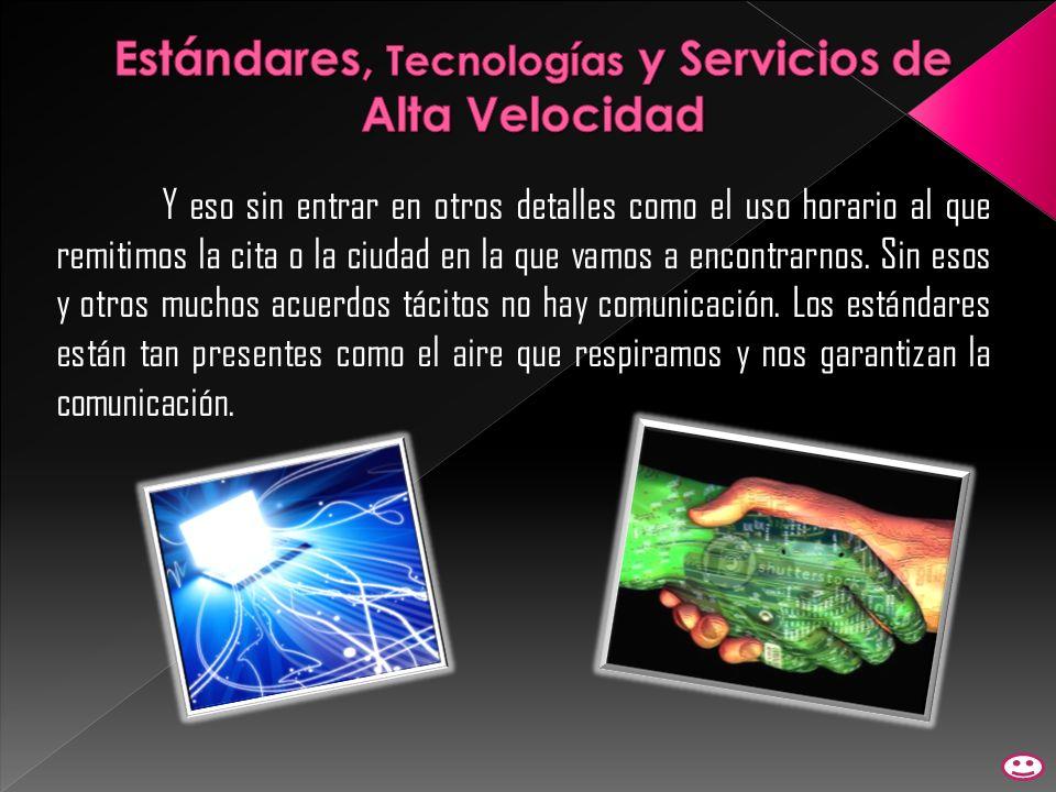 Estándares, Tecnologías y Servicios de Alta Velocidad