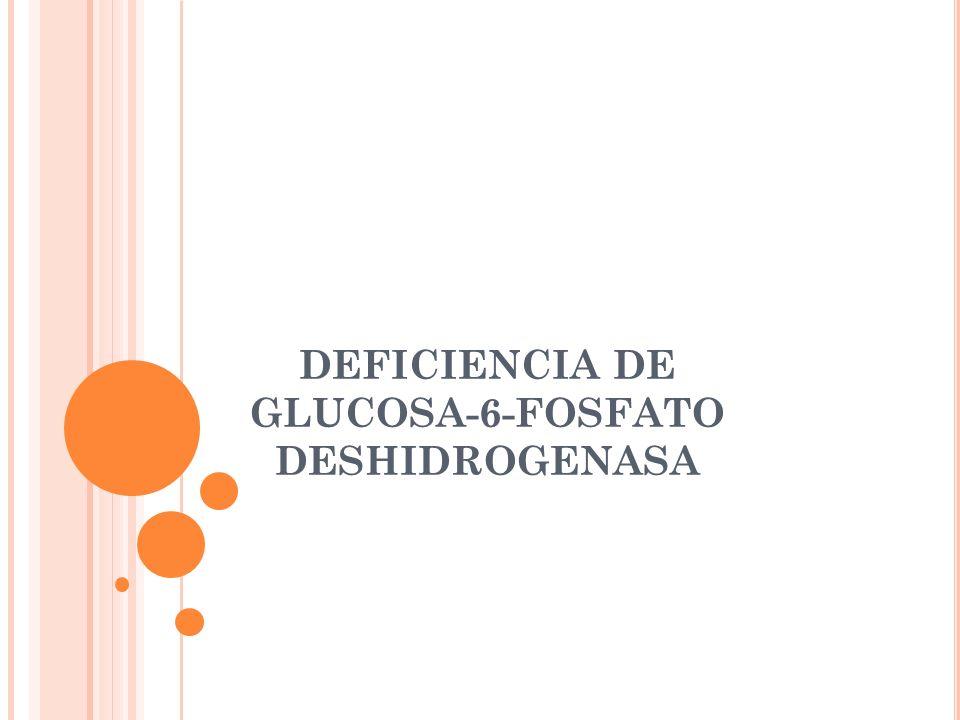 DEFICIENCIA DE GLUCOSA-6-FOSFATO DESHIDROGENASA