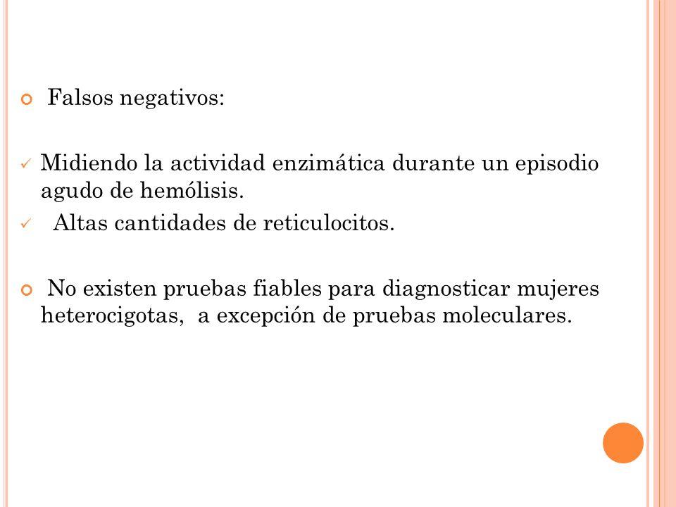 Falsos negativos: Midiendo la actividad enzimática durante un episodio agudo de hemólisis. Altas cantidades de reticulocitos.