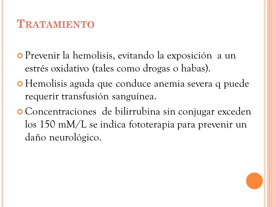 Tratamiento Prevenir la hemolisis, evitando la exposición a un estrés oxidativo (tales como drogas o habas).