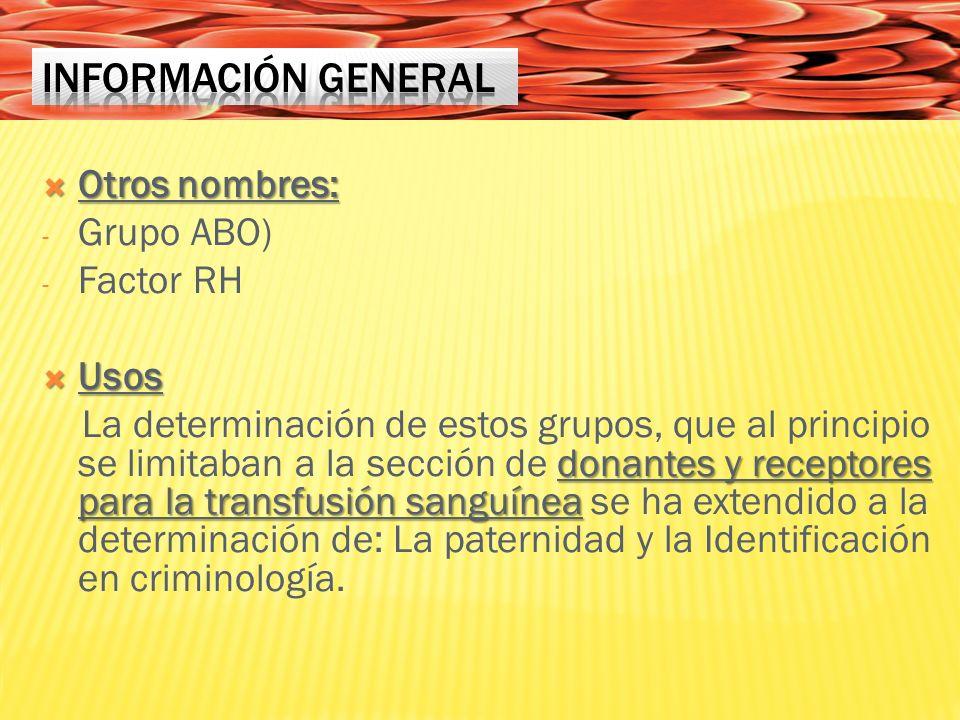 Información General Otros nombres: Grupo ABO) Factor RH Usos