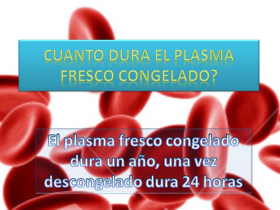 CUANTO DURA EL PLASMA FRESCO CONGELADO