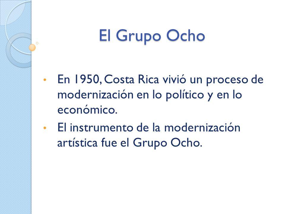 El Grupo Ocho En 1950, Costa Rica vivió un proceso de modernización en lo político y en lo económico.