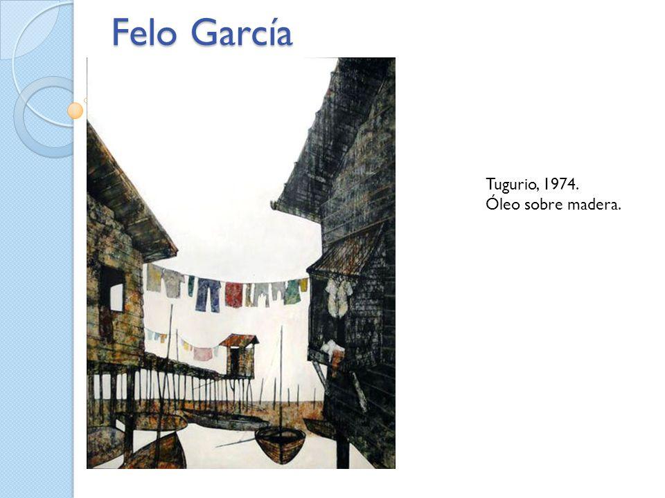 Felo García Tugurio, 1974. Óleo sobre madera.