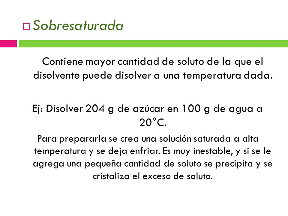 Ej: Disolver 204 g de azúcar en 100 g de agua a 20°C.