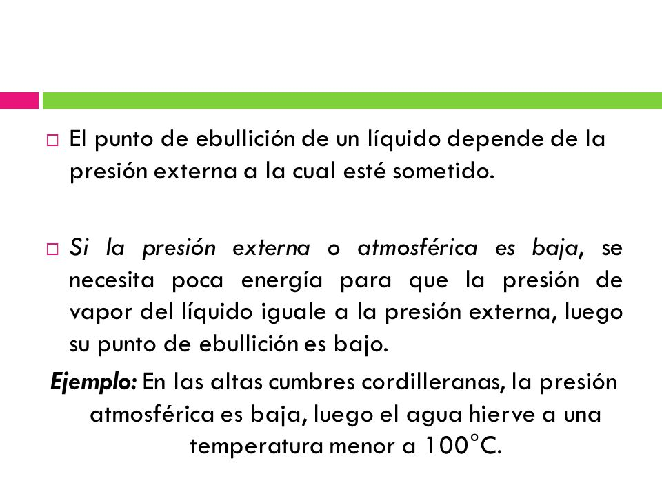 El punto de ebullición de un líquido depende de la presión externa a la cual esté sometido.
