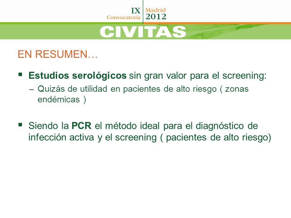 EN RESUMEN… Estudios serológicos sin gran valor para el screening: