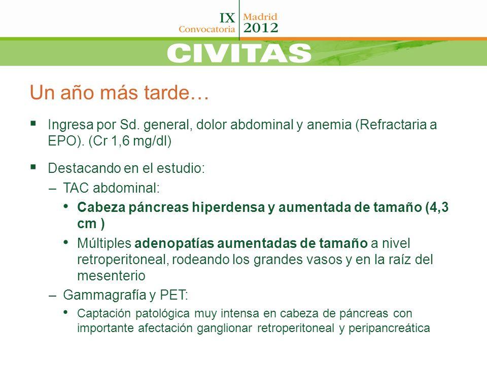 Un año más tarde… Ingresa por Sd. general, dolor abdominal y anemia (Refractaria a EPO). (Cr 1,6 mg/dl)