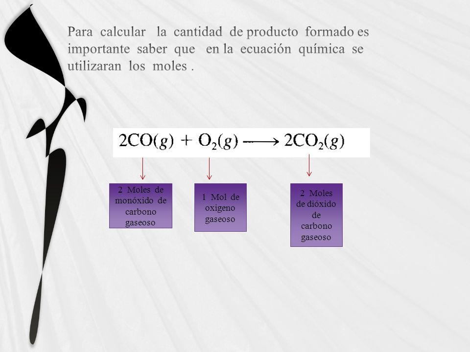 Para calcular la cantidad de producto formado es importante saber que en la ecuación química se utilizaran los moles .