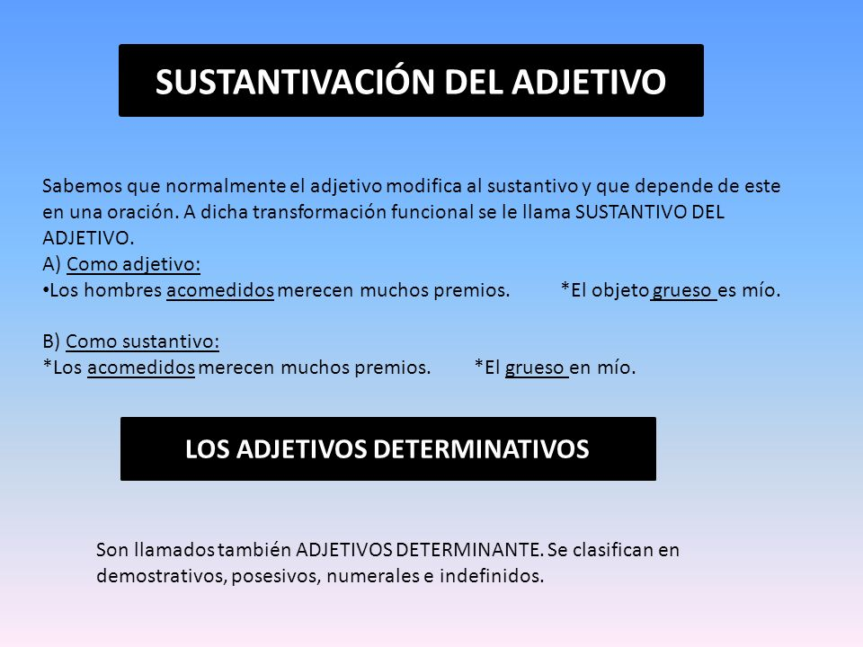 SUSTANTIVACIÓN DEL ADJETIVO LOS ADJETIVOS DETERMINATIVOS