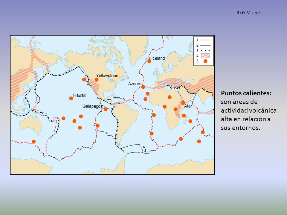 Rafa V. - 6/8 Puntos calientes: son áreas de actividad volcánica alta en relación a sus entornos.