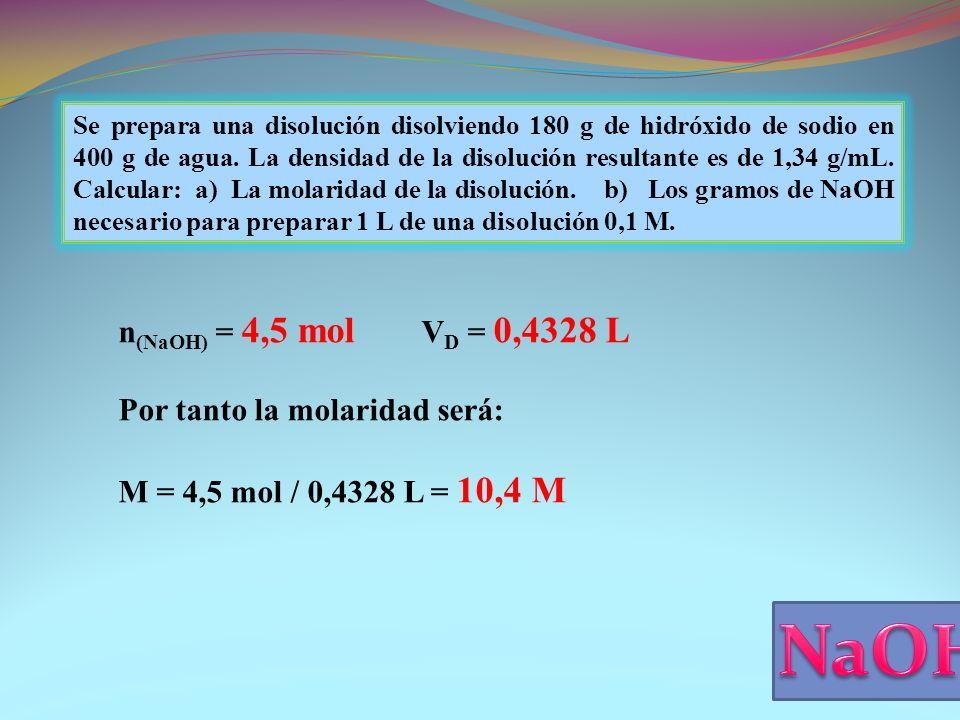 NaOH n(NaOH) = 4,5 mol VD = 0,4328 L Por tanto la molaridad será: