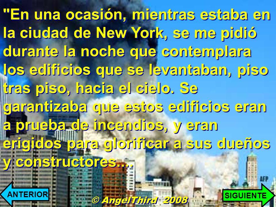En una ocasión, mientras estaba en la ciudad de New York, se me pidió durante la noche que contemplara los edificios que se levantaban, piso tras piso, hacia el cielo. Se garantizaba que estos edificios eran a prueba de incendios, y eran erigidos para glorificar a sus dueños y constructores....