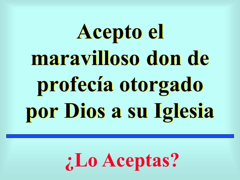 Acepto el maravilloso don de profecía otorgado por Dios a su Iglesia