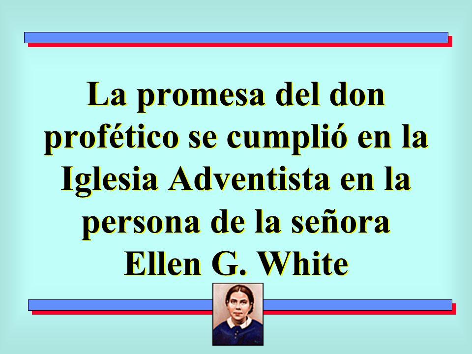 La promesa del don profético se cumplió en la Iglesia Adventista en la persona de la señora Ellen G.