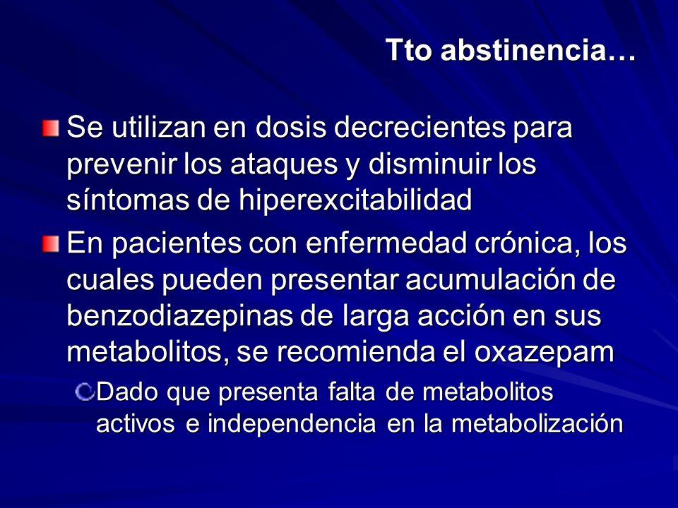 Tto abstinencia… Se utilizan en dosis decrecientes para prevenir los ataques y disminuir los síntomas de hiperexcitabilidad.