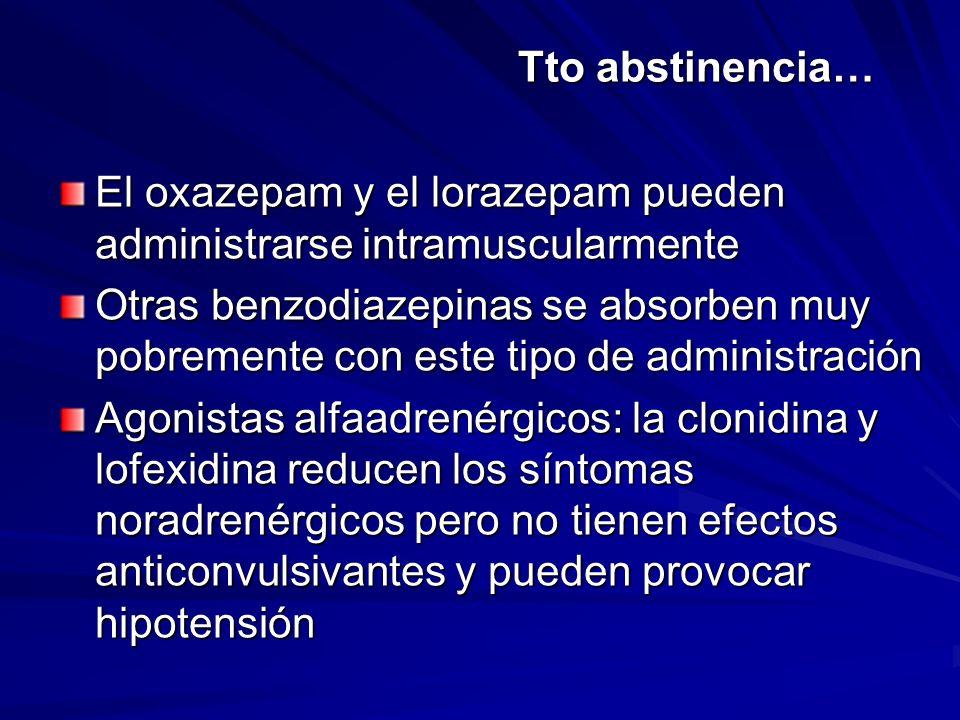 Tto abstinencia… El oxazepam y el lorazepam pueden administrarse intramuscularmente.