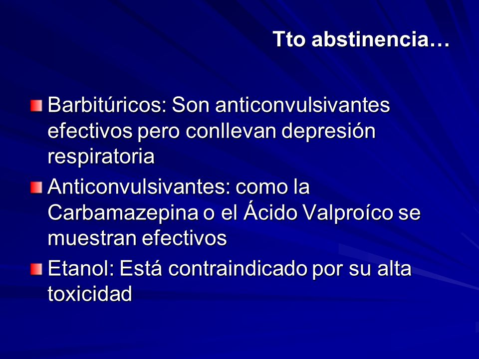 Tto abstinencia… Barbitúricos: Son anticonvulsivantes efectivos pero conllevan depresión respiratoria.