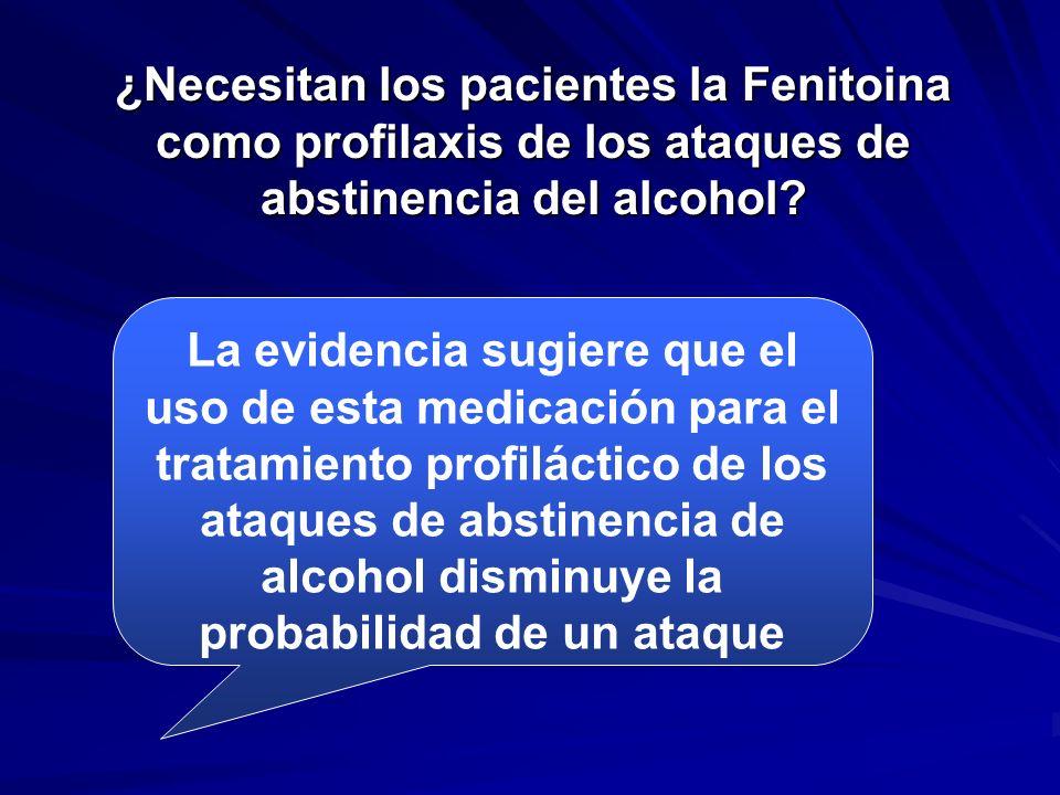 ¿Necesitan los pacientes la Fenitoina como profilaxis de los ataques de abstinencia del alcohol