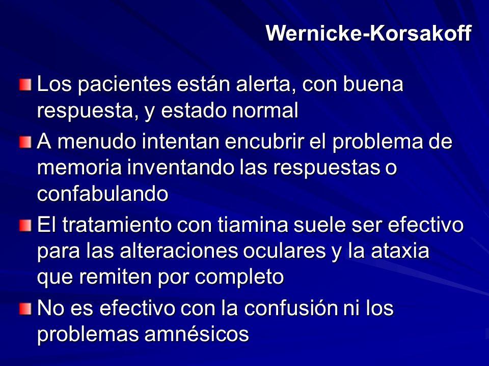 Wernicke-Korsakoff Los pacientes están alerta, con buena respuesta, y estado normal.