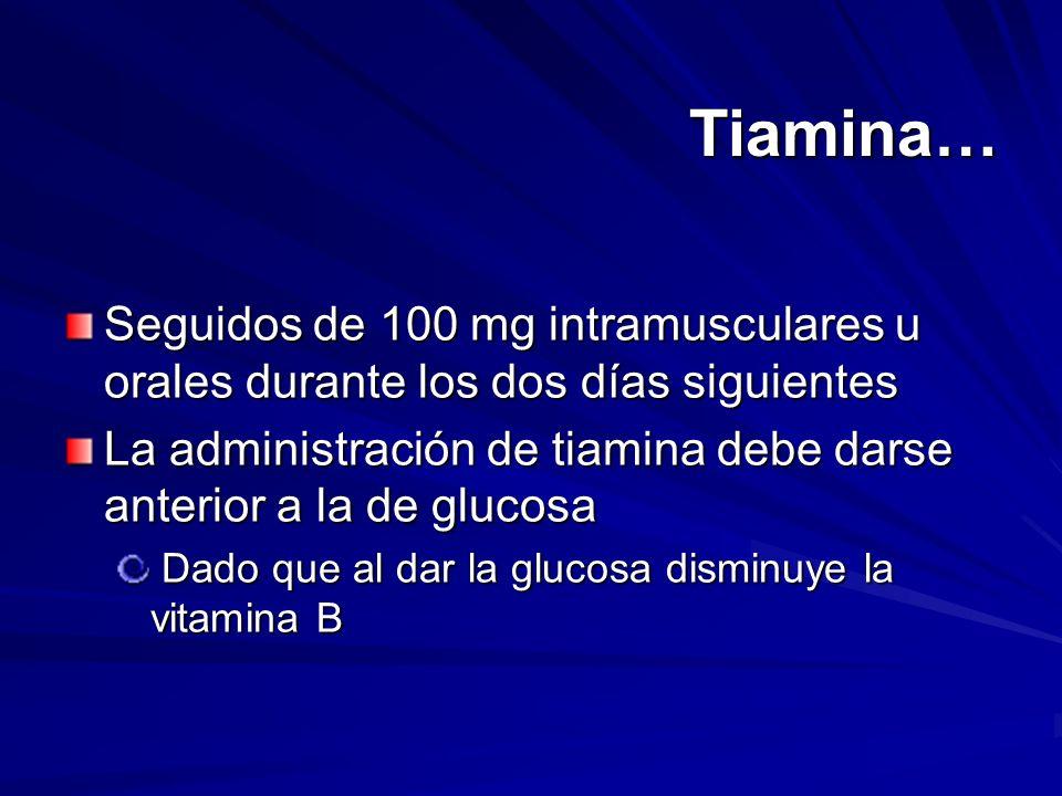 Tiamina… Seguidos de 100 mg intramusculares u orales durante los dos días siguientes.