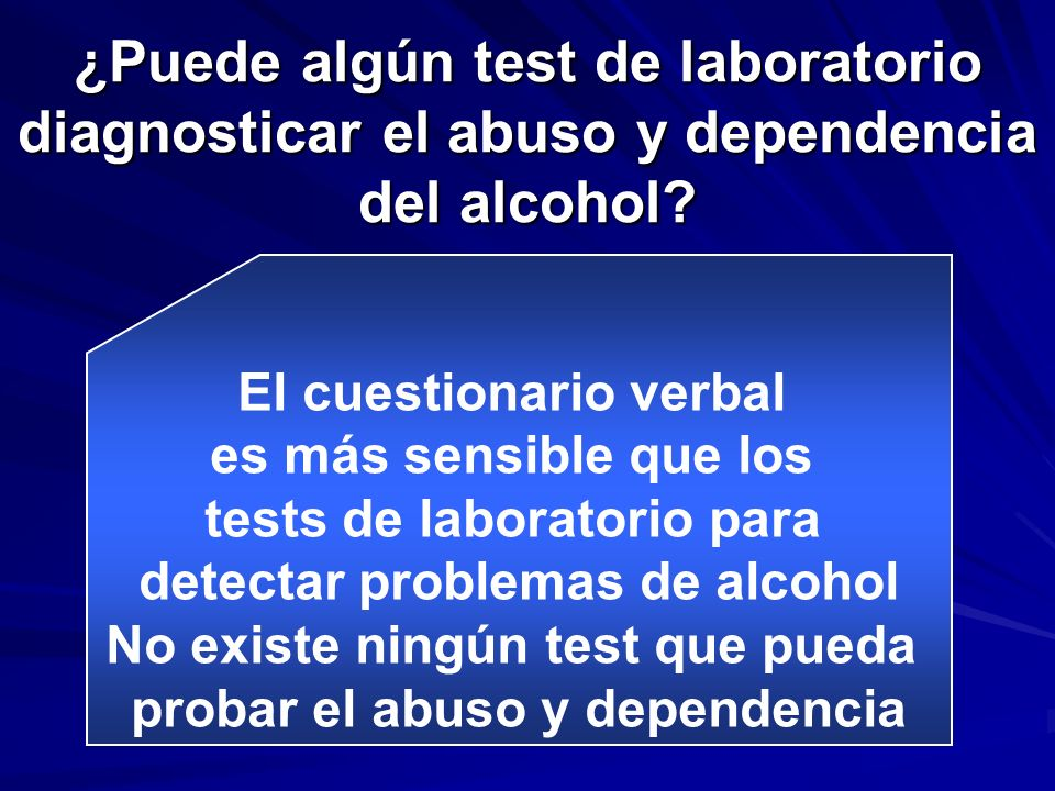 ¿Puede algún test de laboratorio diagnosticar el abuso y dependencia del alcohol