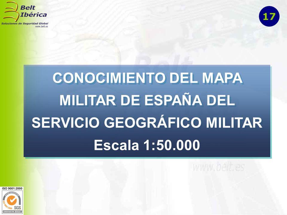 17 CONOCIMIENTO DEL MAPA MILITAR DE ESPAÑA DEL SERVICIO GEOGRÁFICO MILITAR Escala 1:50.000