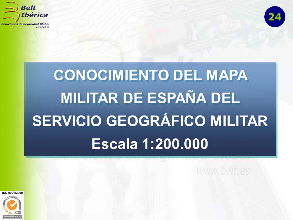 24 CONOCIMIENTO DEL MAPA MILITAR DE ESPAÑA DEL SERVICIO GEOGRÁFICO MILITAR Escala 1:200.000