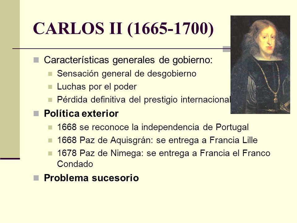 CARLOS II (1665-1700) Características generales de gobierno: