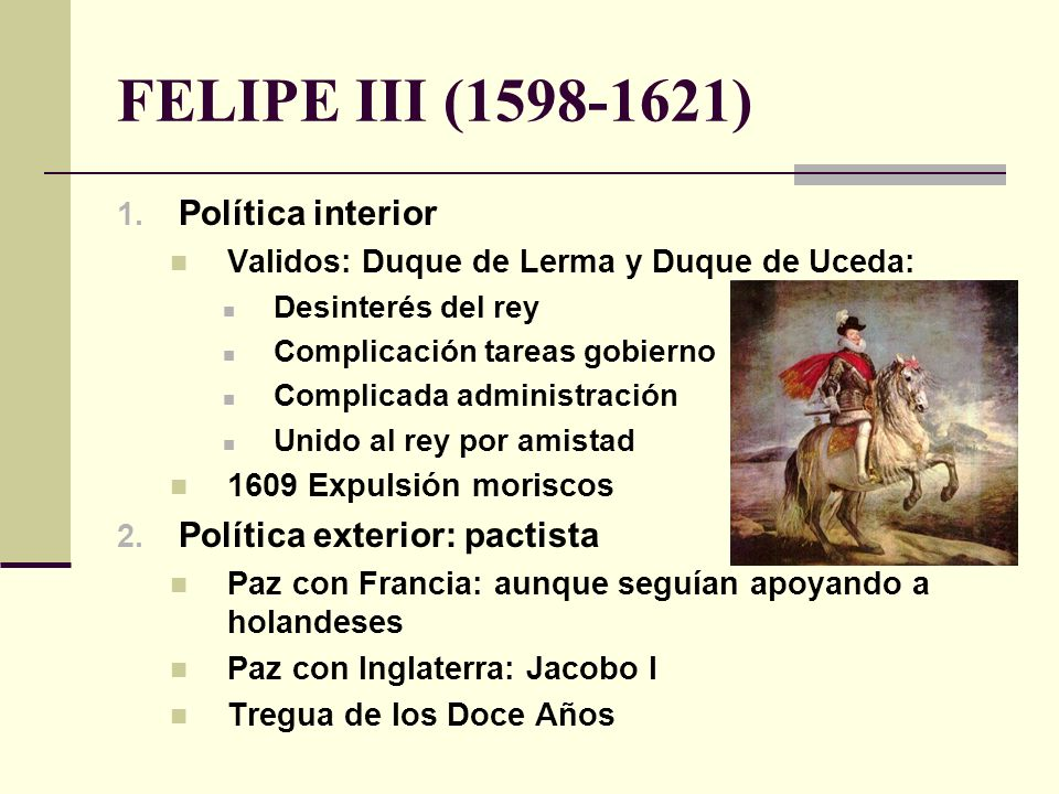 FELIPE III (1598-1621) Política interior Política exterior: pactista