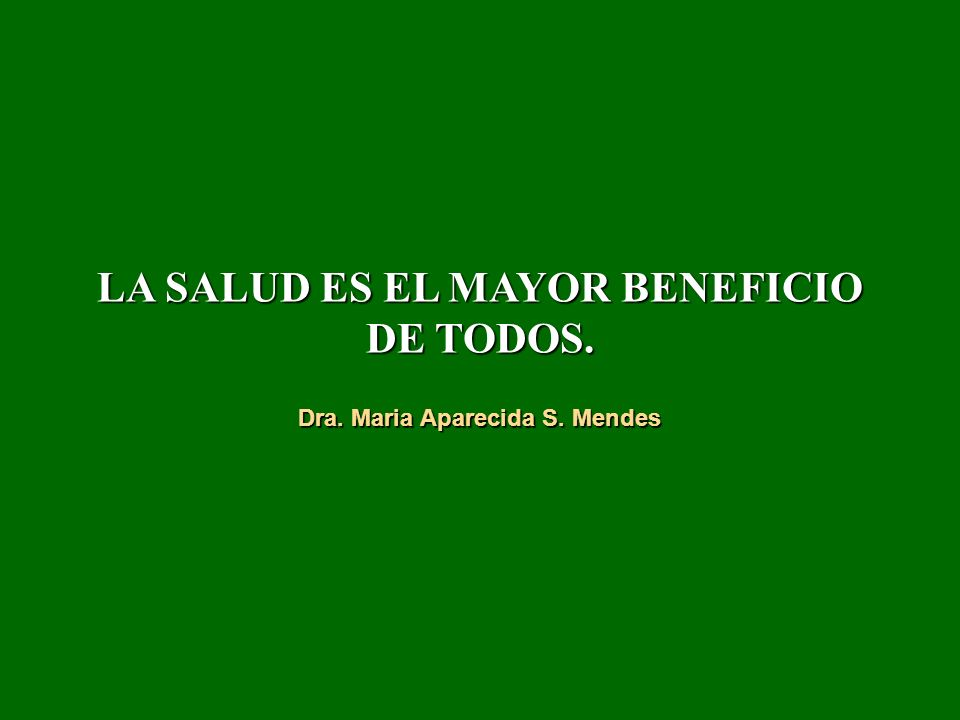 LA SALUD ES EL MAYOR BENEFICIO DE TODOS.